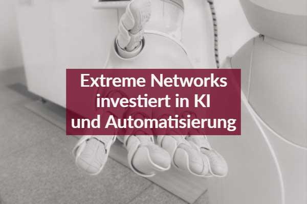 Extreme Networks investiert in KI und Automatisierung