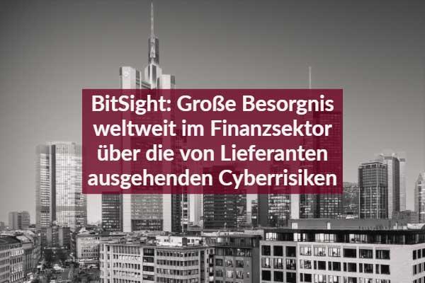 BitSight: Große Besorgnis weltweit im Finanzsektor über die von Lieferanten ausgehenden Cyberrisiken