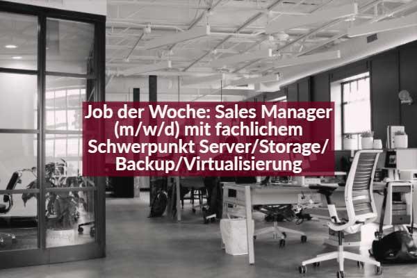 Job der Woche: Sales Manager (m/d/w) mit fachlichem Schwerpunkt Server/Storage/Backup/Virtualisierung