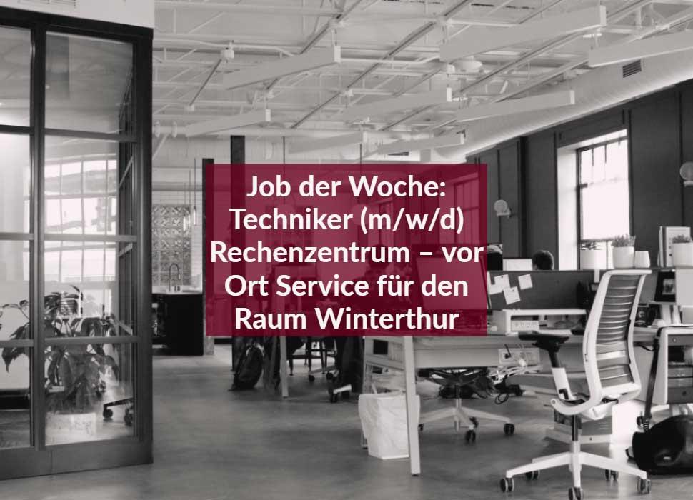 Job der Woche: Techniker (m/w/d) Rechenzentrum – vor Ort Service für den Raum Winterthur