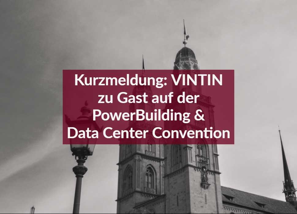 Kurzmeldung: VINTIN zu Gast auf der PowerBuilding & Data Center Convention