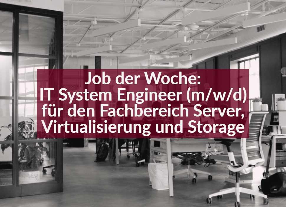 Job der Woche: IT System Engineer (m/w/d) für den Fachbereich Server, Virtualisierung und Storage