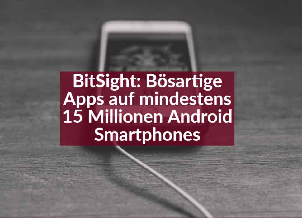 BitSight: Bösartige Apps auf mindestens 15 Millionen Android Smartphones