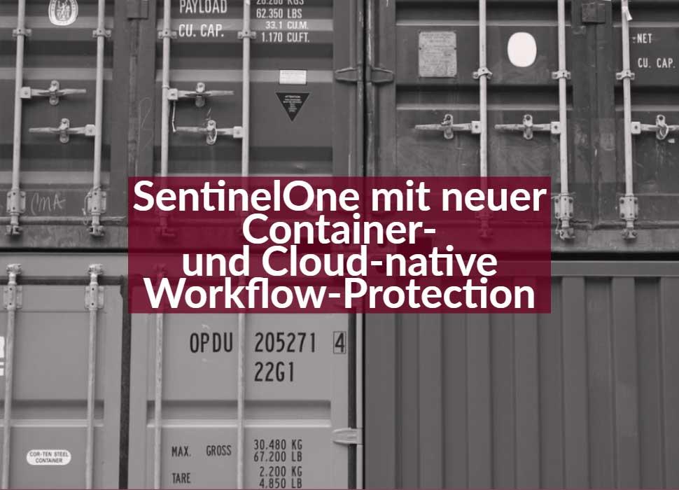 SentinelOne mit neuer Container- und Cloud-native Workflow-Protection