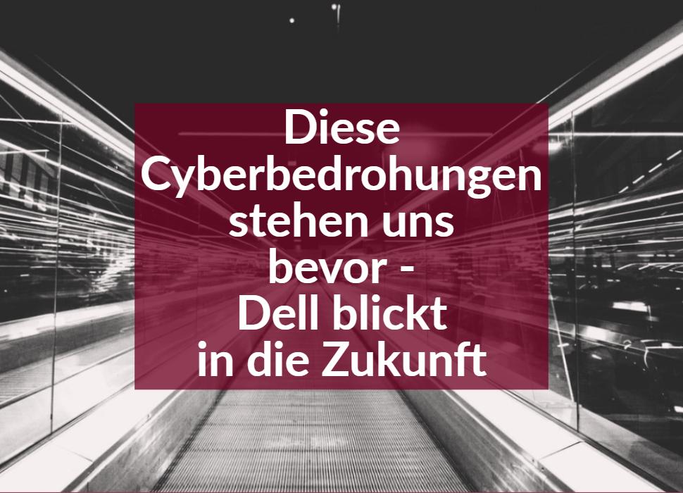 Diese Cyberbedrohungen stehen uns bevor - Dell blickt in die Zukunft