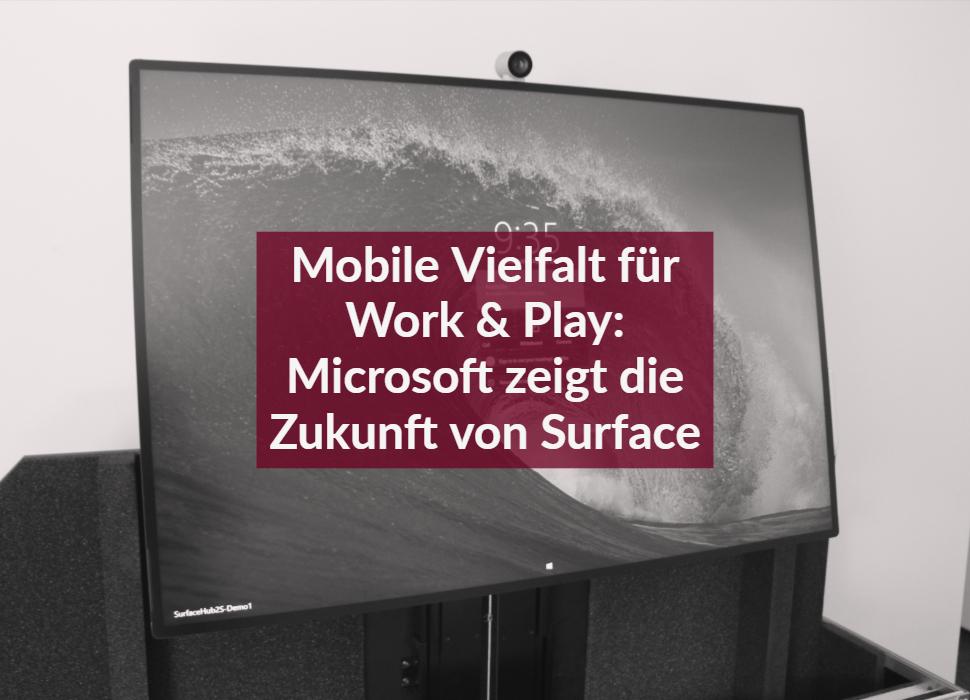 Mobile Vielfalt für Work & Play: Microsoft zeigt die Zukunft von Surface