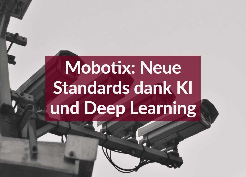 Mobotix: Neue Standards dank KI und Deep Learning