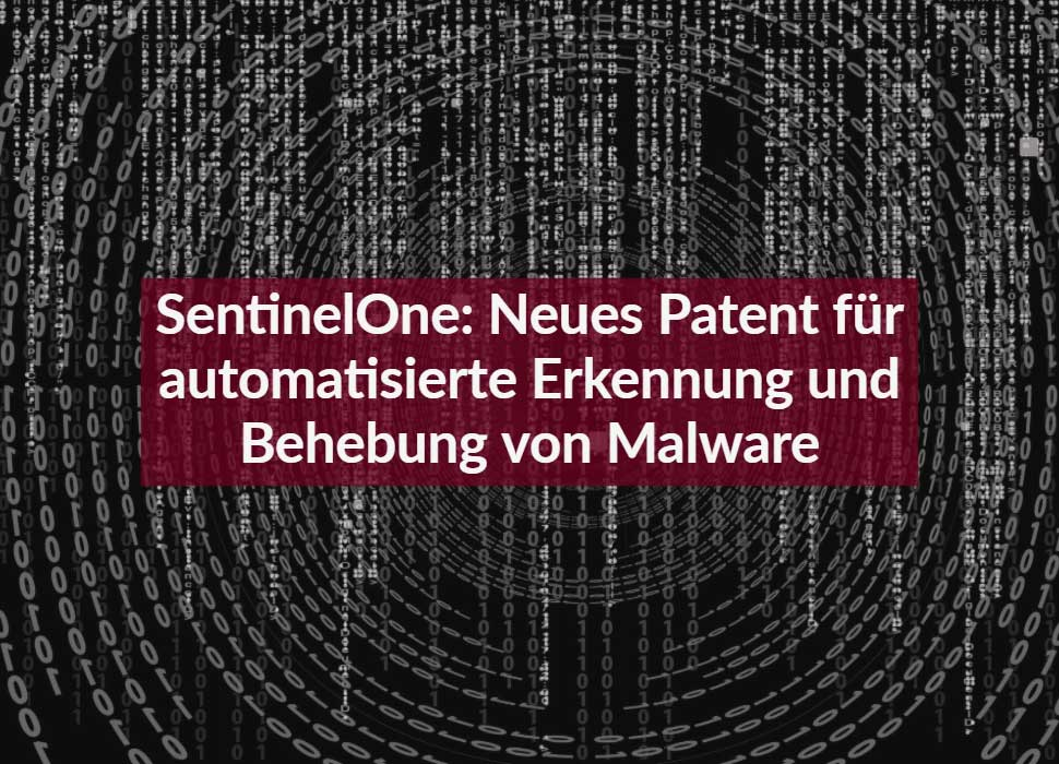 SentinelOne: Neues Patent für automatisierte Erkennung und Behebung von Malware