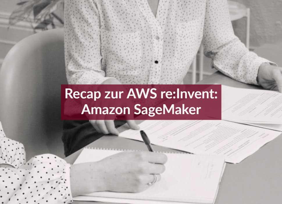 Recap zur AWS re:Invent: Amazon SageMaker