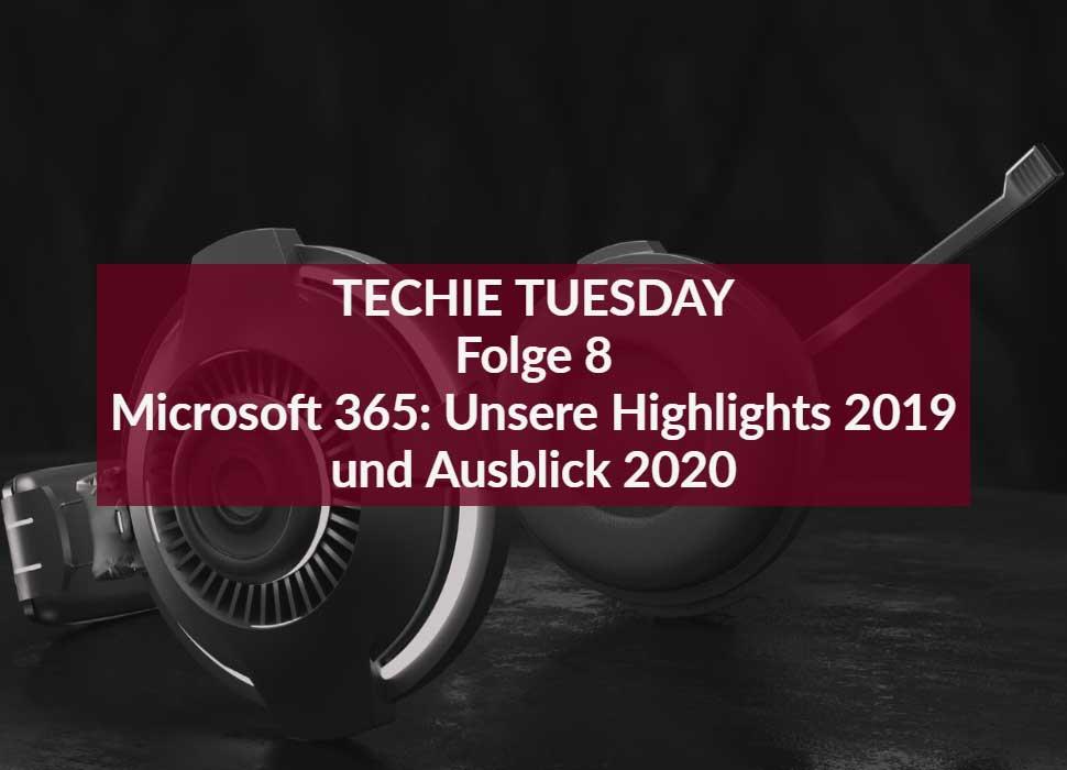 Techie Tuesday: Folge 8 - Microsoft 365: Unsere Highlights 2019 und Ausblick 2020