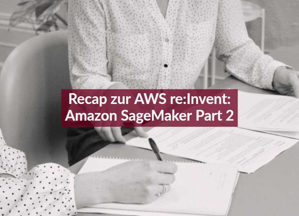 Recap zur AWS re:Invent: Amazon SageMaker Part 2