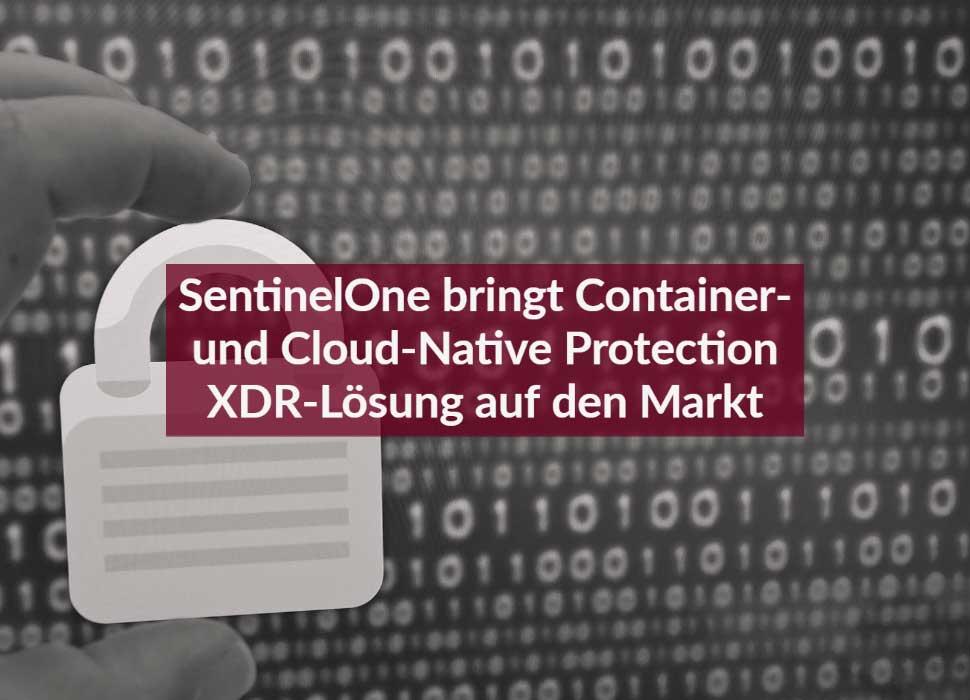 SentinelOne bringt Container- und Cloud-Native Protection XDR-Lösung auf den Markt