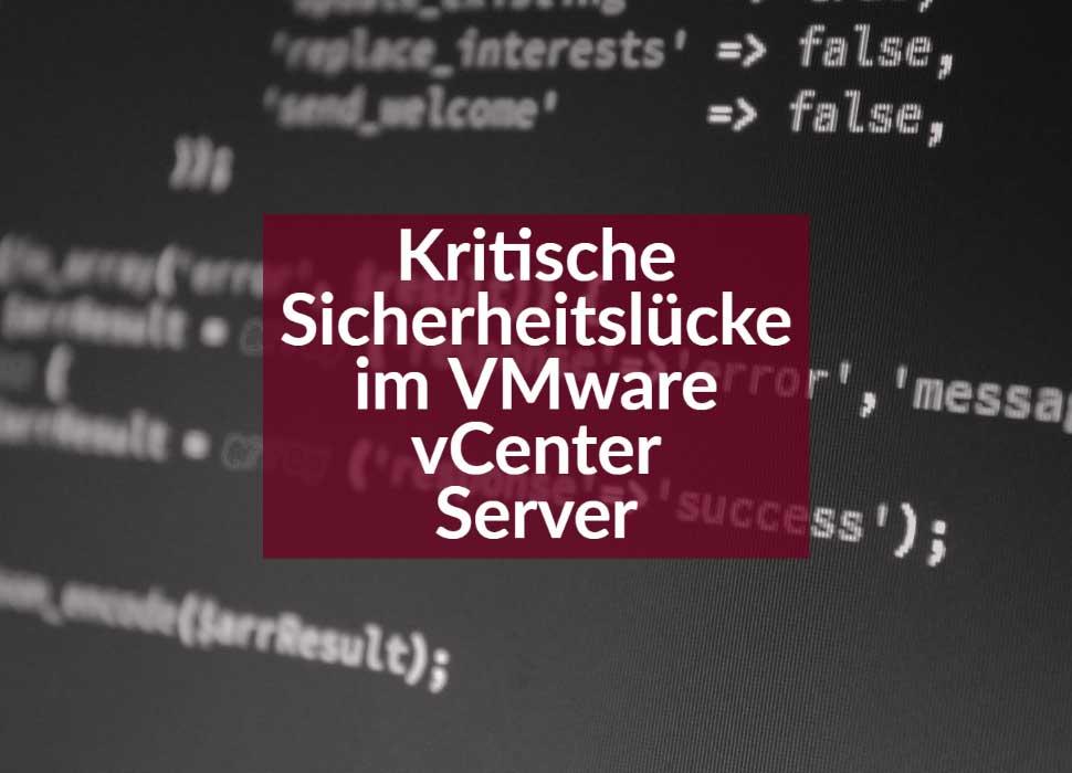 Kritische Sicherheitslücke im VMware vCenter Server