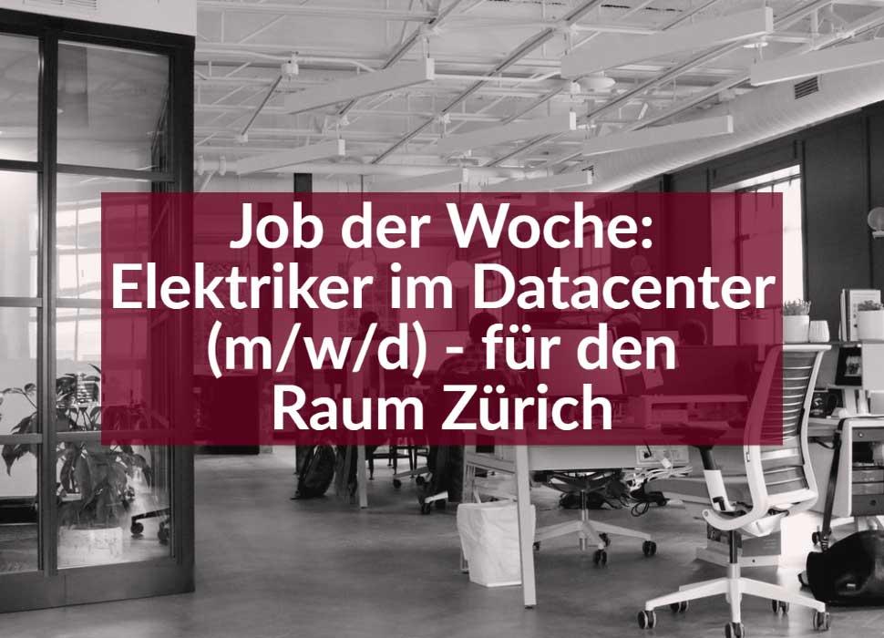 Elektriker im Datacenter (m/w/d) - für den Raum Zürich