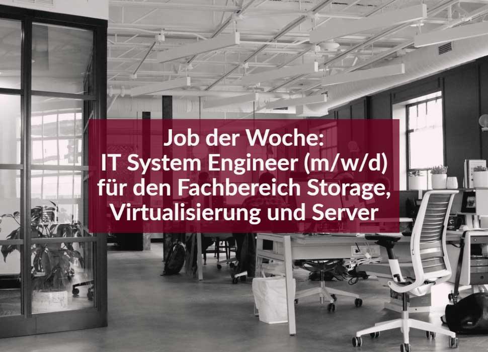 Job der Woche: IT System Engineer (m/w/d) für den Fachbereich Storage, Virtualisierung und Server