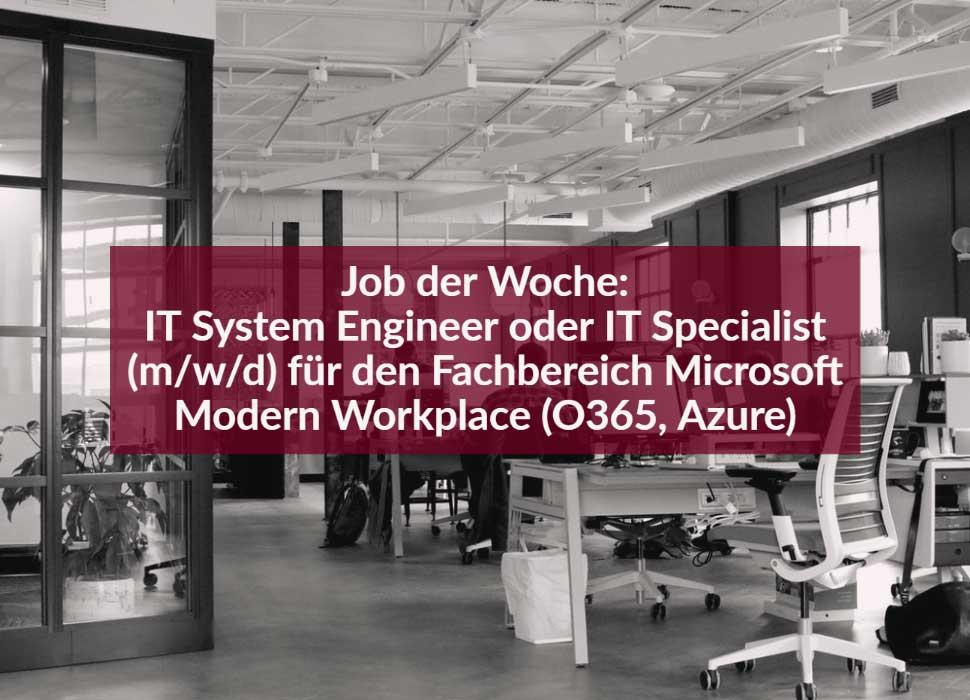 Job der Woche: IT System Engineer oder IT Specialist (m/w/d) für den Fachbereich Microsoft Modern Workplace (O365, Azure)