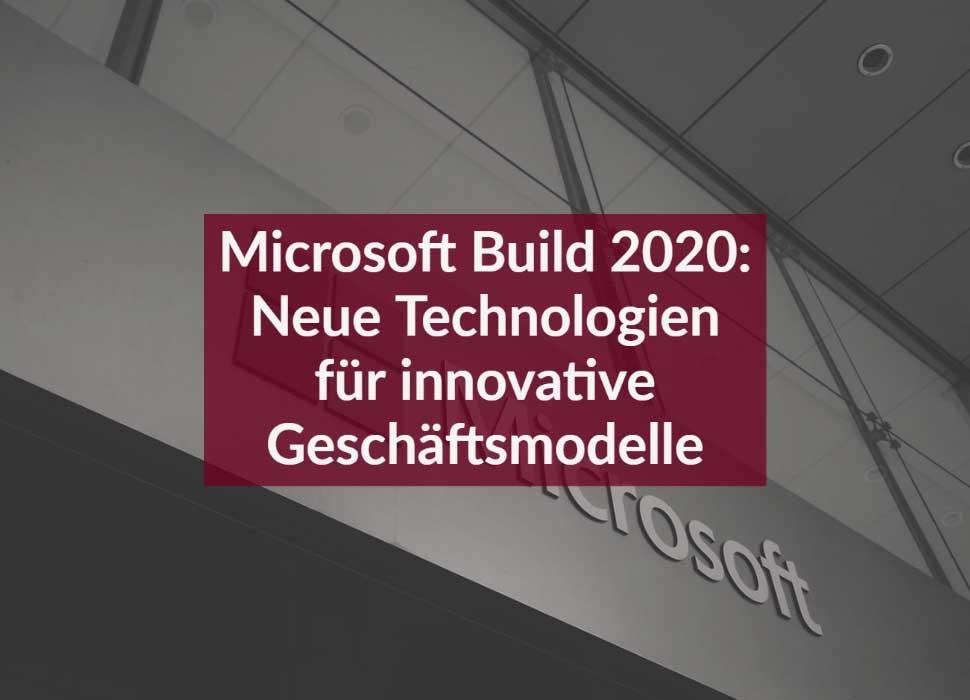 Microsoft Build 2020: Neue Technologien für innovative Geschäftsmodelle