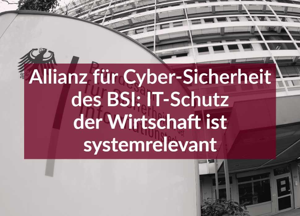 Allianz für Cyber-Sicherheit des BSI: IT-Schutz der Wirtschaft ist systemrelevant