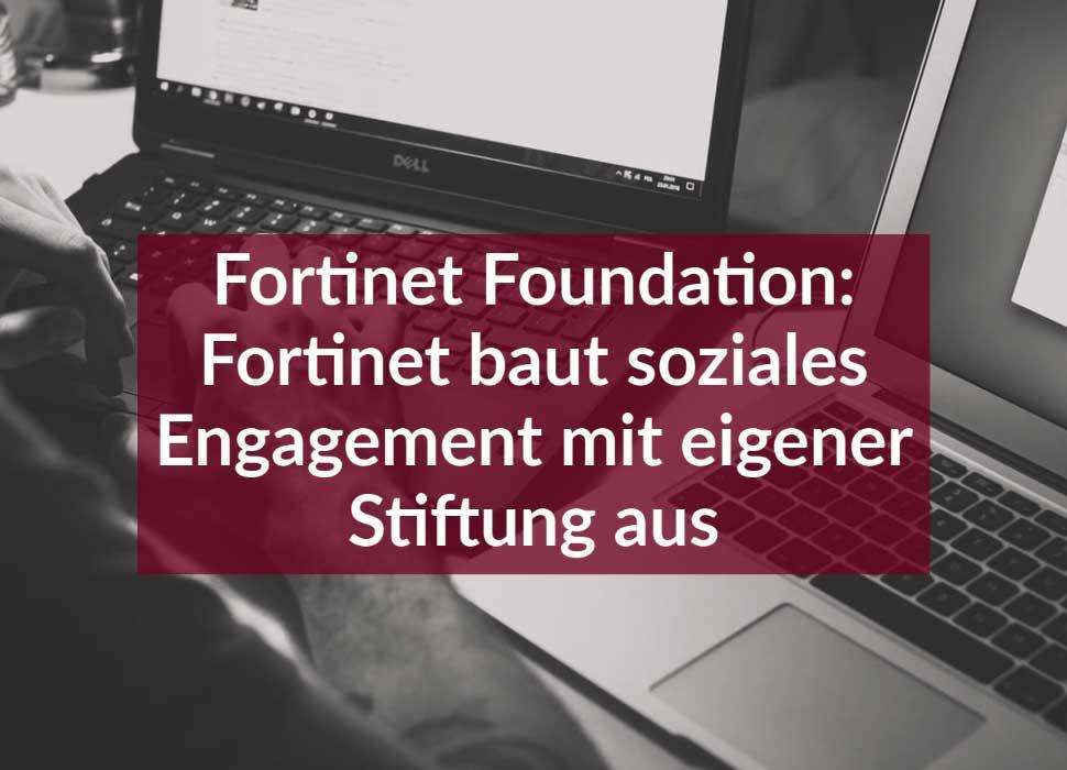 Fortinet Foundation: Fortinet baut soziales Engagement mit eigener Stiftung aus