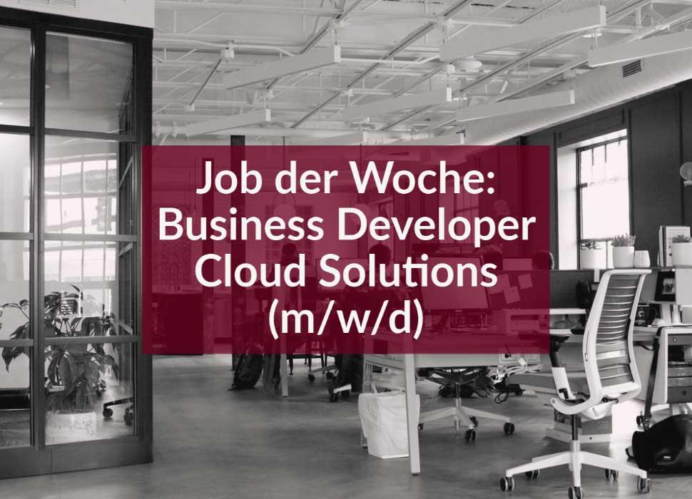 Job der Woche: Business Developer Cloud Solutions (m/w/d)