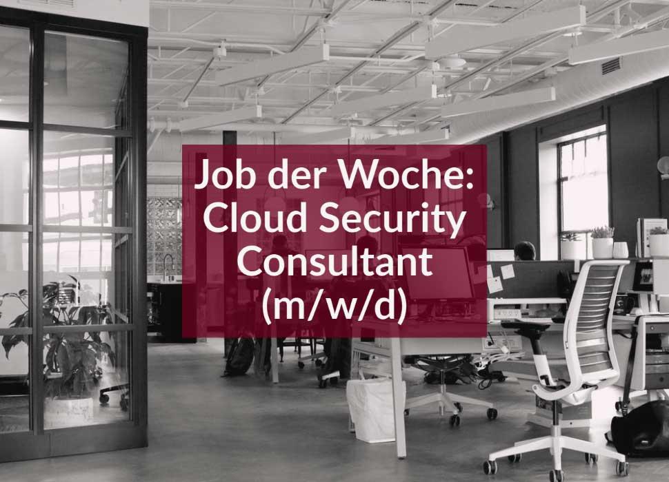 Job der Woche: Cloud Security Consultant (m/w/d)