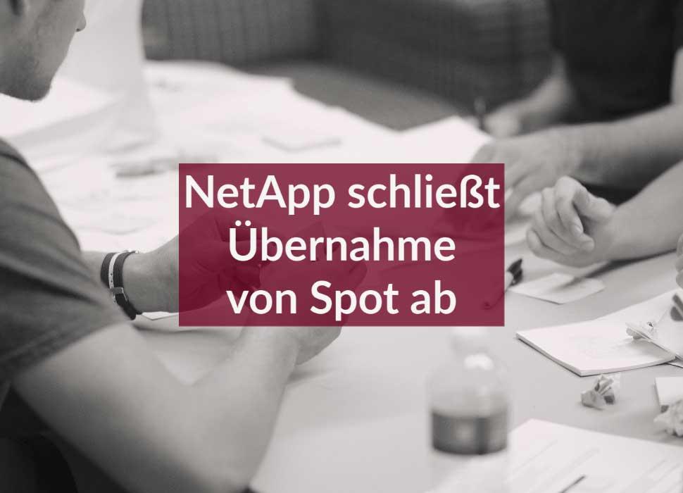 NetApp schließt Übernahme von Spot ab
