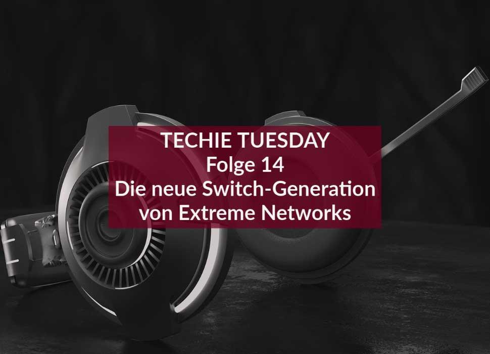 Techie Tuesday: Folge 14: Die neue Switch-Generation von Extreme Networks