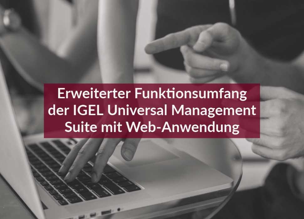 Erweiterter Funktionsumfang der IGEL Universal Management Suite mit Web-Anwendung