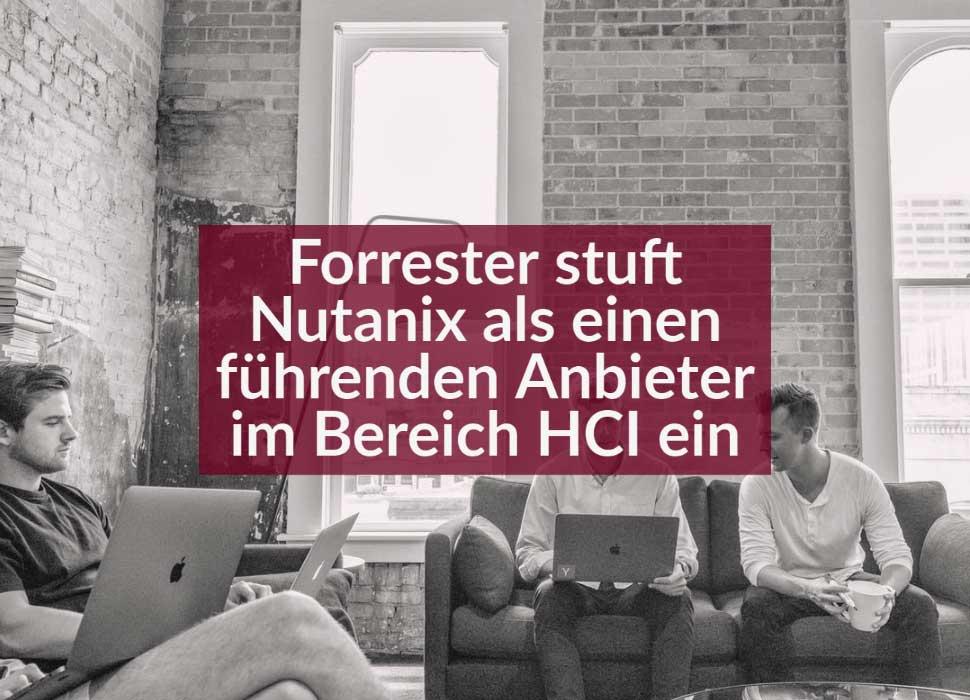Forrester stuft Nutanix als einen führenden Anbieter im Bereich HCI ein