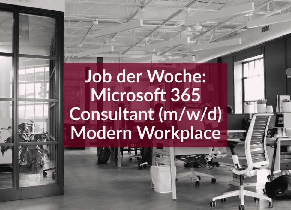 Job der Woche: Microsoft 365 Consultant (m/w/d) - Modern Workplace