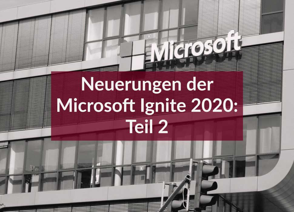 Neuerungen der Microsoft Ignite 2020: Teil 2