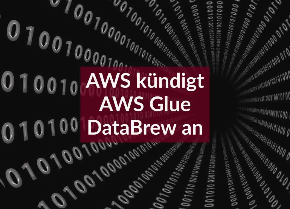 AWS kündigt AWS Glue DataBrew an
