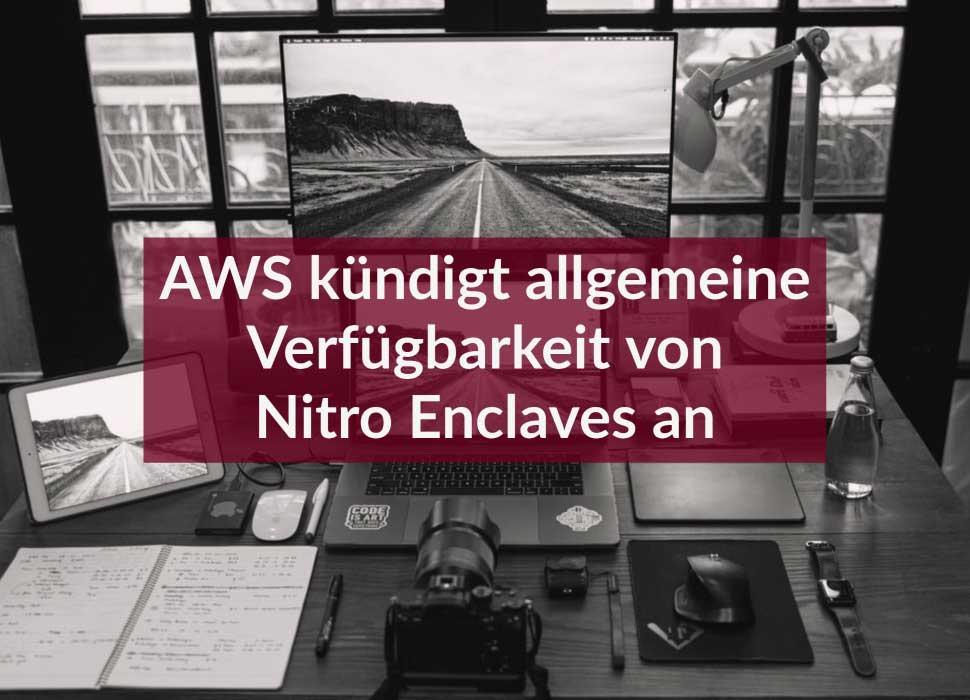 AWS kündigt allgemeine Verfügbarkeit von Nitro Enclaves an
