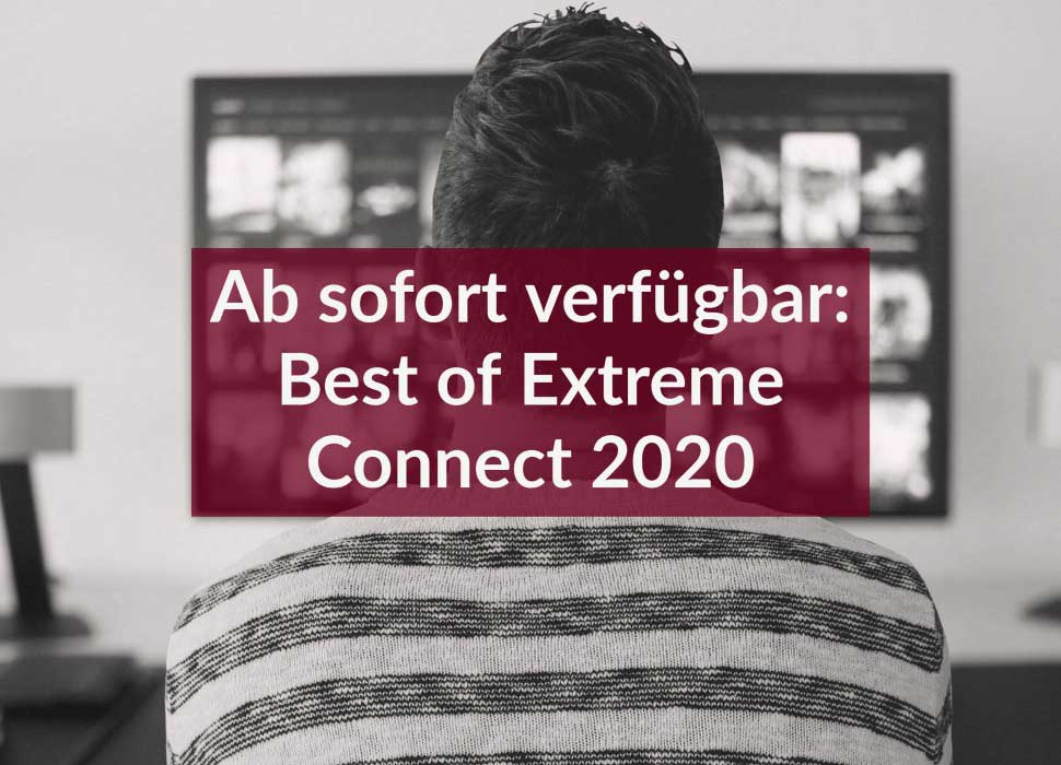 Ab sofort verfügbar: Best of Extreme Connect 2020