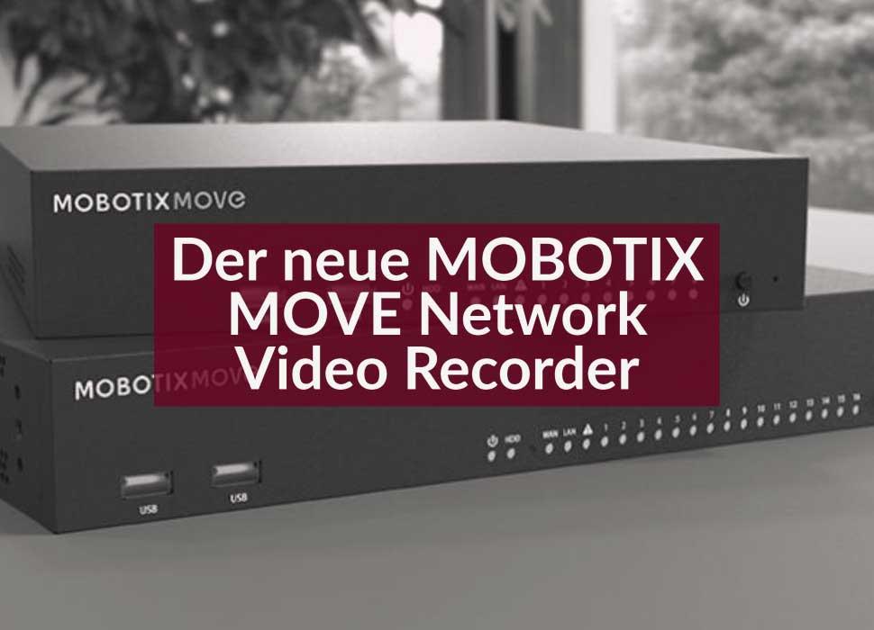 Der neue MOBOTIX MOVE Network Video Recorder