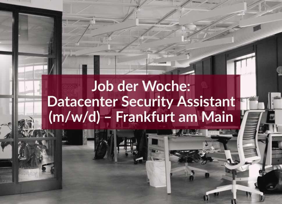 Job der Woche: Datacenter Security Assistant (m/w/d) – Frankfurt am Main