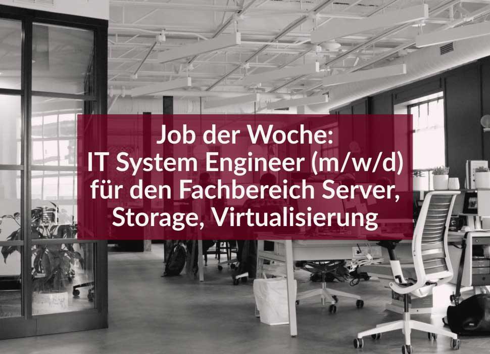 Job der Woche: IT System Engineer (m/w/d) für den Fachbereich Server, Storage, Virtualisierung