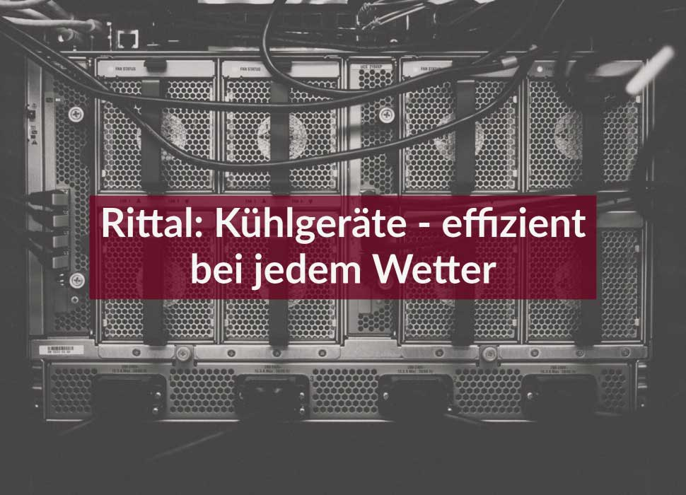 Rittal: Kühlgeräte - effizient bei jedem Wetter