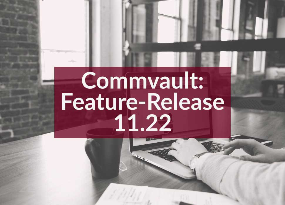 Commvault: Feature-Release 11.22