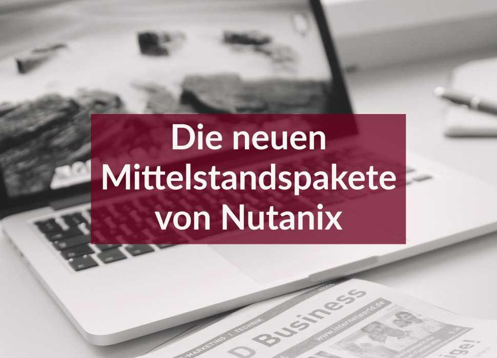 Die neuen Mittelstandspakete von Nutanix