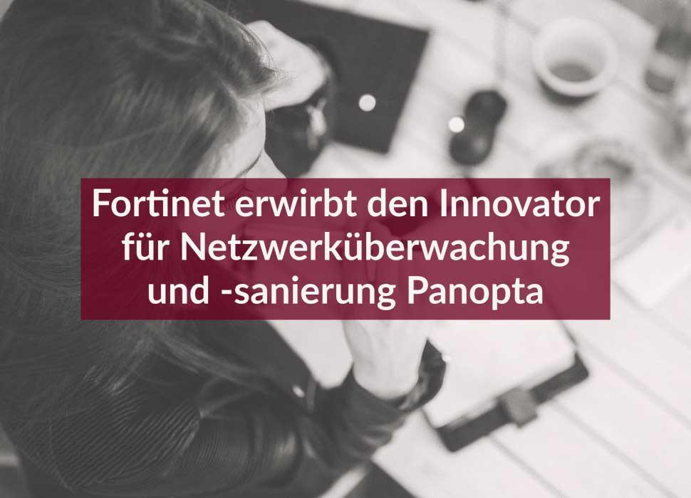Fortinet erwirbt den Innovator für Netzwerküberwachung und -sanierung Panopta