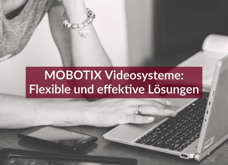 MOBOTIX Videosysteme: Flexible und effektive Lösungen