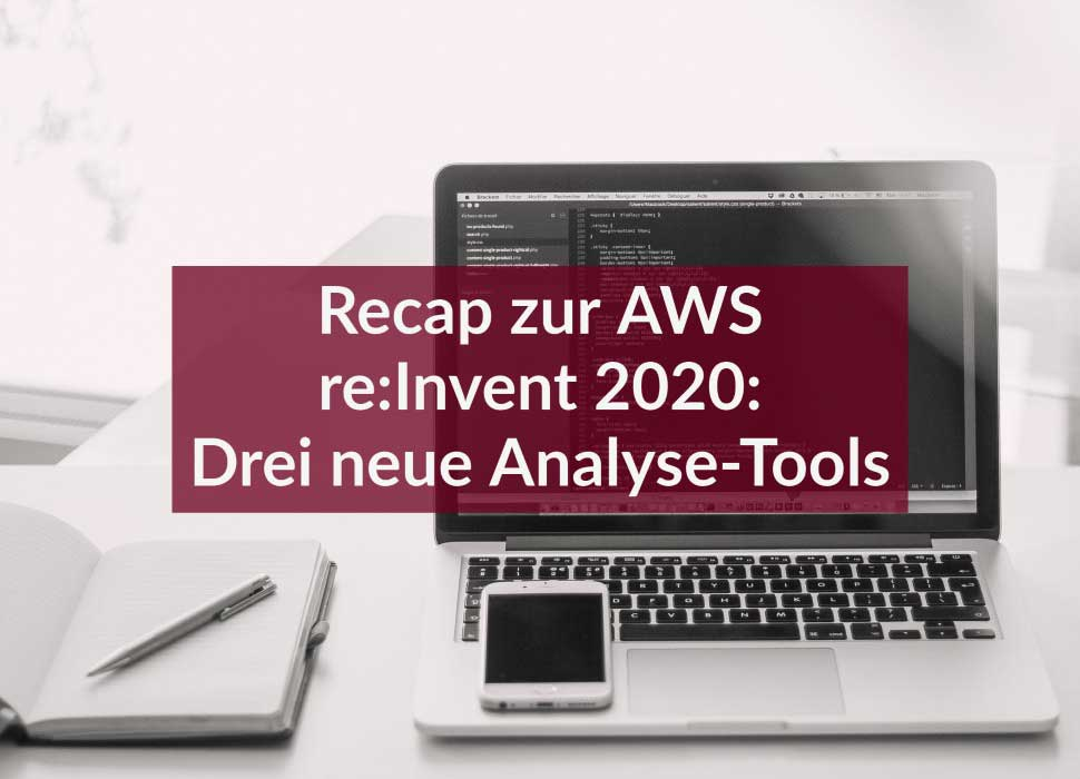 Recap zur AWS re:Invent 2020: Drei neue Analyse-Tools