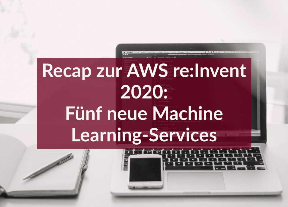Recap zur AWS re:Invent 2020: Fünf neue Machine Learning-Services