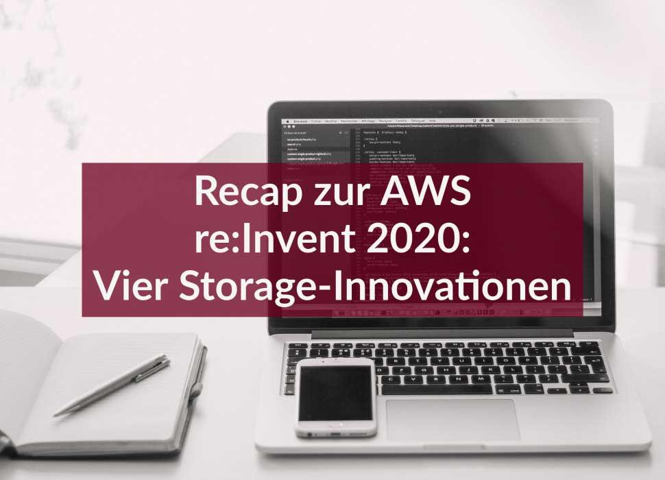 Recap zur AWS re:Invent 2020: Vier Storage-Innovationen