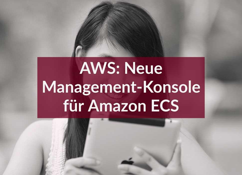 AWS: Neue Management-Konsole für Amazon ECS