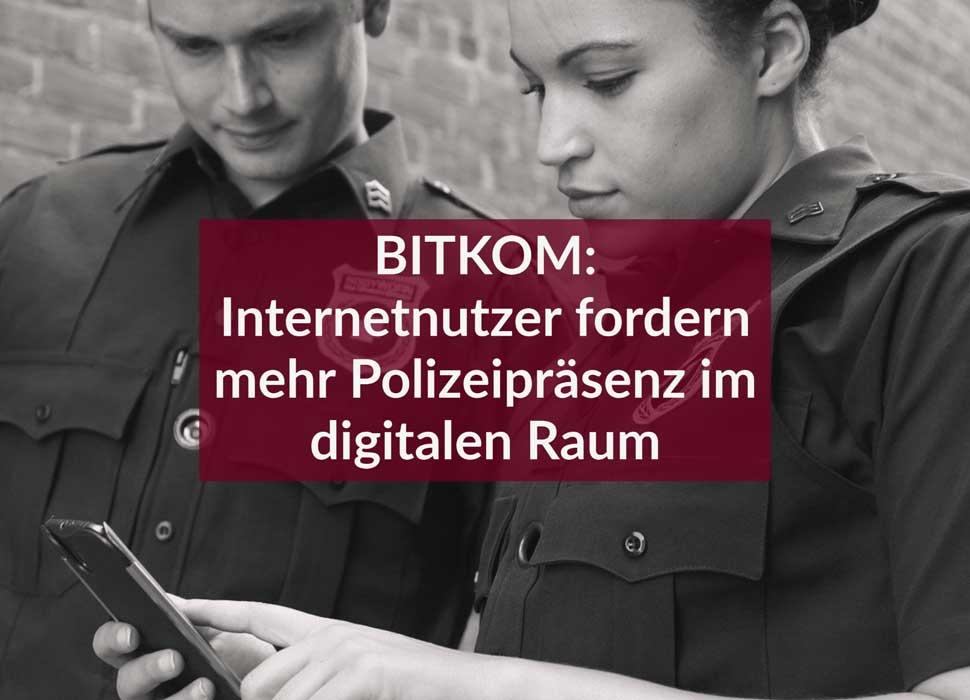 BITKOM: Internetnutzer fordern mehr Polizeipräsenz im digitalen Raum