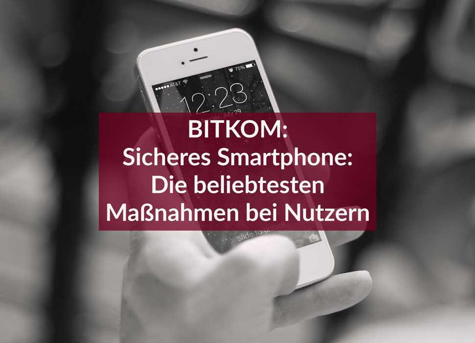BITKOM: Sicheres Smartphone: Die beliebtesten Maßnahmen bei Nutzern
