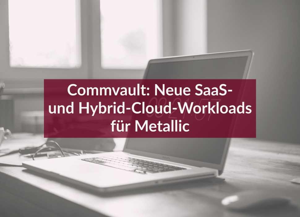 Commvault: Neue SaaS- und Hybrid-Cloud-Workloads für Metallic