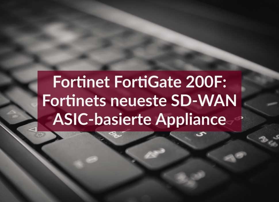 Fortinet FortiGate 200F: Fortinets neueste SD-WAN ASIC-basierte Appliance